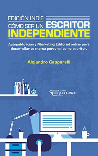Edición indie. Cómo ser un escritor independiente. de Alejandro Capparelli