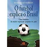 Futebol explica o Brasil: uma história da maior expressão popular do país, O