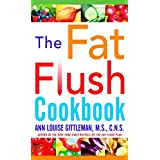 The Fat Flush Cookbook ~ Ann Louise Gittleman