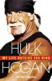 Hulk Hogan My Life Outside the Ring