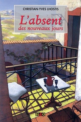 Christian-Yves Lhostis - L'absent des nouveaux jours (French Edition)