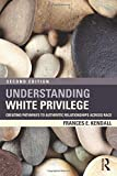 Understanding White Privilege: Creating Pathways to Authentic Relationships Across Race (Teaching/Learning Social Justice)
