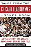 img - for Tales from the Chicago Blackhawks Locker Room: A Collection of the Greatest Blackhawks Stories Ever Told (Tales from the Team) [Hardcover] [2012] (Author) Harvey Wittenberg, Bruce Wolf book / textbook / text book