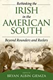 Rethinking the Irish in the American South: Beyond Rounders and Reelers