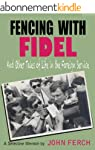 Fencing with Fidel and Other Tales of...