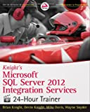 Knight's Microsoft SQL Server 2012 Integration Services: 24-Hour Trainer (1118479580) by Knight, Brian