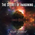 The Secret of Imagining | Neville Goddard