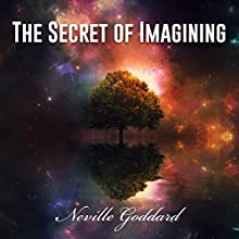The Secret of Imagining (       UNABRIDGED) by Neville Goddard Narrated by Kevin Kollins