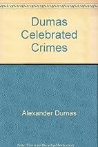 Dumas Celebrated Crimes by Alexander Dumas