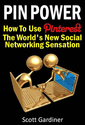 Pin Power – How to use Pinterest, The World's New Social Networking Sensation