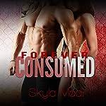 Forever Consumed: Consumed, Book 3 | Skyla Madi