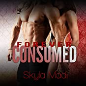 Forever Consumed: Consumed, Book 3 | [Skyla Madi]