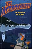 echange, troc Steve Cole - Les Astrosaures, Tome 3 : Le monstre de la nuit
