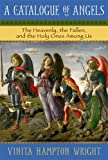 img - for A Catalogue of Angels: The Heavenly, the Fallen, and the Holy Ones Among Us book / textbook / text book