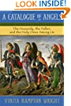 A Catalogue of Angels: The Heavenly,...