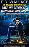 Dave the Depressed Alcoholic Superhero Book 1 Dave Decides to Become a Superhero: Superhero, superhero novels, superhero books, superhero fiction, superhero ... comics, alcoholism books, alcoholism memoir