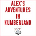 Alex's Adventures in Numberland: Dispatches from the Wonderful World of Mathematics (       UNABRIDGED) by Alex Bellos Narrated by Alex Bellos