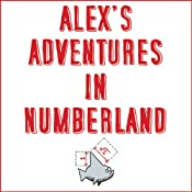 Alex's Adventures in Numberland: Dispatches from the Wonderful World of Mathematics | [Alex Bellos]