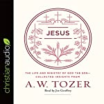 Jesus: The Life and Ministry of God the Son - Collected Insights from A. W. Tozer   A.W. Tozer