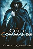 The Cold Commands (1596064935) by Richard K. Morgan