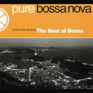 Pure Bossa Nova : A View On The Standards The Best Of Bossa