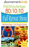 Simply Delicious Raw Recipes: 80/10/10 Fall Retreat Menu - Special Edition (80/10/10 Raw Food Recipes) (English Edition)