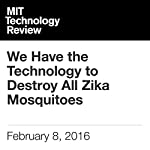 We Have the Technology to Destroy All Zika Mosquitoes | Antonio Regalado