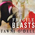 Fragile Beasts: A Novel (       UNABRIDGED) by Tawni O'Dell Narrated by Paul Boehmer, Laural Merlington