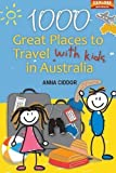 img - for 1000 Great Places Travel with Kids in Australia (Explore Australia) by Anna Ciddor (1-May-2011) Paperback book / textbook / text book