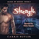 Strength: Mark of Nexus, Book 1 (       UNABRIDGED) by Carrie Butler Narrated by Nellie Barnett
