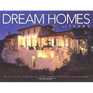 Dream Homes Texas: An Exclusive Showcase of Finest Architects, Designers and Builders in Texas