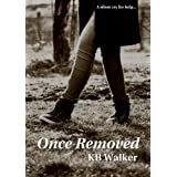 Once Removedby KB Walker