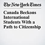 Canada Beckons International Students With a Path to Citizenship | Craig S. Smith