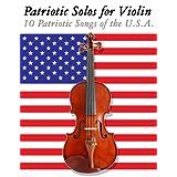Patriotic Solos for Violin: 10 Patriotic Songs of the U.S.A. ~ Uncle Sam