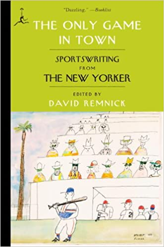 The Only Game in Town: Sportswriting from The New Yorker (Modern Library Paperbacks)