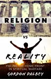 img - for Religion vs. Reality: Facing the Home Front in Spiritual Warfare book / textbook / text book