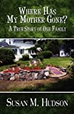 img - for Where Has My Mother Gone: A True Story of One Family book / textbook / text book