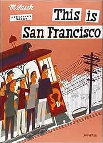 This is San Francisco [A Children's Classic]: Miroslav Sasek: 9780789309624: Amazon.com: Books