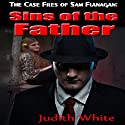 Sins of the Father: The Case Files of Sam Flanagan, Volume 2 Audiobook by Judith White Narrated by Gary Regal