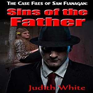 Sins of the Father: The Case Files of Sam Flanagan, Volume 2 | [Judith White]