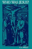 Who Was Jesus?: A Critique of the New Testament Record