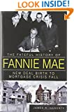 Fateful History of Fannie Mae, The:: New Deal Birth to Mortgage Crisis Fall
