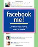img - for Facebook Me! A Guide to Having Fun with Your Friends and Promoting Your Projects on Facebook by Dave Awl (2009-02-16) book / textbook / text book