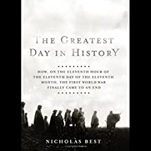 The Greatest Day in History: How the First World War Finally Came to an End Audiobook by Nicholas Best Narrated by John Haag