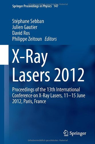 X-Ray Lasers 2012: Proceedings Of The 13Th International Conference On X-Ray Lasers, 11-15 June 2012, Paris, France (Springer Proceedings In Physics)