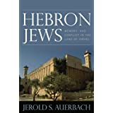 Hebron Jews: Memory and Conflict in the Land of Israel ~ Jerold S. Auerbach