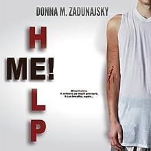 HELP ME! Audiobook by Donna M. Zadunajsky Narrated by Em Grosland