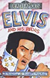 Elvis and His Pelvis (Dead Famous) (0439997569) by Michael Cox