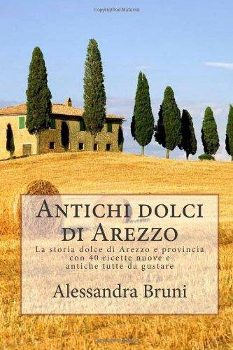 Antichi dolci aretini: Viaggio nella pasticceria aretina (Volume 1) (Italian Edition) by Alessandra Alessandri
