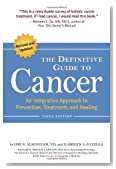 The Definitive Guide to Cancer, 3rd Edition: An Integrative Approach to Prevention, Treatment, and Healing (Alternative Medicine Guides)
